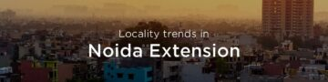 Noida Extension property market: An overview